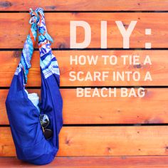 DIY beach bag out of a scarf. http://blog.swell.com/DIY-Scarf-Beach-Bag