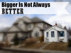 Simply living a bigger-is-not-always-better life