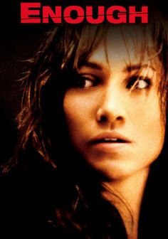 Jennifer Lopez ~ Enough (2002) Abused wife Slim realizes Mitch isn't the wonderful man she thought she married. She and her daughter try to escape, but Mitch pursues them relentlessly. Fearing for her daughter's safety, Slim decides there's only one way out of the marriage.