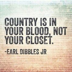 Country is in your blood.... Not your closet.