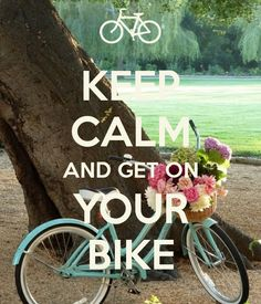 KEEP CALM AND GET ON YOUR BIKE #keepcalm
