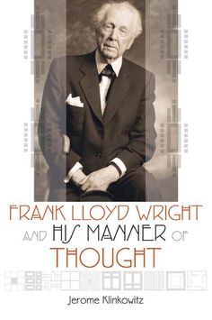 Frank Lloyd Wright and His Manner of Thought by Jerome Klinkowitz