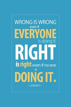 """""""Wrong is Wrong, even if everyone is doing it. Right is right, even if no one is doing it.""""  Free 4X6 printable!"""
