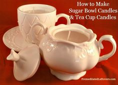 How to Make Sugar Bowl Candles and Tea Cup Candles | Premeditated Leftovers