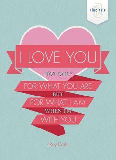 Eu te amo, não somente pelo que você é mas pelo que eu sou quando estou com você.