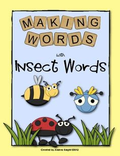 Making Words with Insect Words:  This download includes four complete word building lessons to coordinate with an insect theme or study.  The set includes word lists, letter tiles, word cards, and sorting sheets for each lesson.  26 pages, $