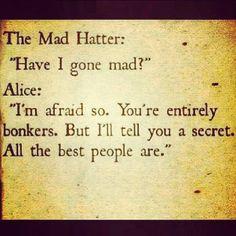 Alice In Wonderland! Love this quote.