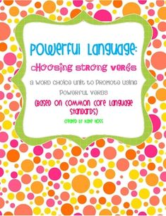 Use Powerful Language-Strong Verbs Unit!  Based on Common Core Standards!