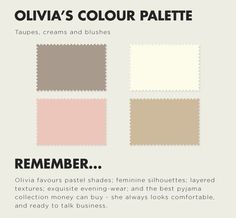 How to Dress Like Olivia Pope #6: Olivia's Colour Palette.....  Taupe, creams and blushes  Remember...Olivia favors pastel shades, feminine silhouettes; layered textures; exquisite evening wear; and the best pajama collection money can buy - she always looks comfortable and ready to talk business.
