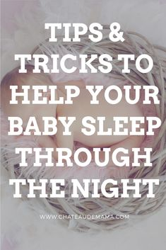 Tips to help get your baby to sleep through the night.