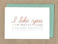 I Like You One-Hundred Percent - inside it says just kidding I'm 100% sure...