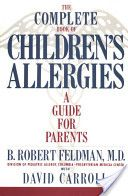 The Complete Book of Children's Allergies: A Guide for Parents  By B. Robert Feldman
