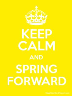 Keep Calm and Spring Forward