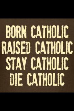 ...Catholic forever......!