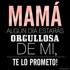 Mamá algún día estarás orgullosa de mi, te lo prometo!  By: CM PUBLICIDAD