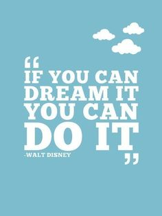 """""""If you can dream it, you can do it"""" Walt Disney dream big, walt disney, disney quotes, dream come true, dream quotes, disney dreams, thought, senior quotes, kid"""