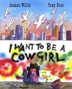 I Want To Be A Cowgirl by Jeanne Willis
