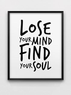 "Tattoo Ideas & Inspiration - Quotes & Sayings | ""Lose your mind. Find your soul"""