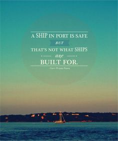"""A ship in port is safe, but that's not what ships are built for.""  #sail"