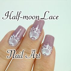 Half Moon Lace Nail Art - How to create this unique romantic nail design