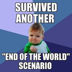 End of the world scenario | Funny Memes CO - Where the funny memes go www.funnymemes.co