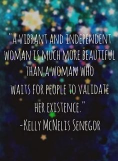A vibrant and independent woman is much more beautiful than a woman who waits for people to validate her existence | Inspirational Quotes