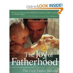 The Joy of Fatherhood: The First Twelve Months, Marcus Jacob Goldman, MD