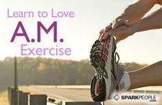 Learn to Love Morning Exercise | via @SparkPeople #fitness #workout #motivation