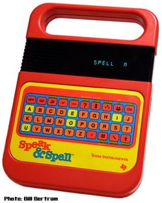 speak & spell . stuff from the 80's