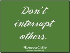Don't interrupt others. #civility #character
