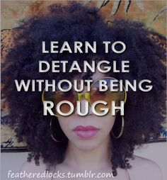 Learn to detangle without being rough.