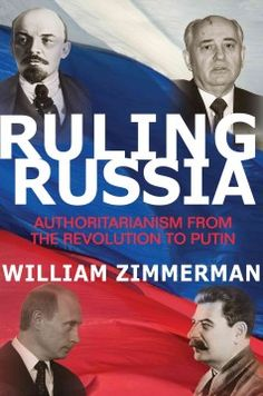 Ruling Russia : authoritarianism from the revolution to Putin