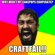 Why won't my cakepops cooperate? Sparta!!! #craftfail