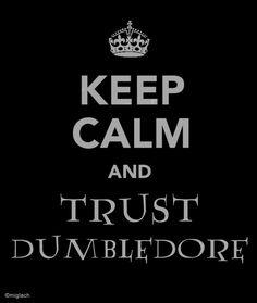 Trust Dumbledore-even if it breaks your heart.