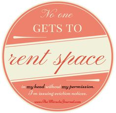 "Learning to not be ""nice"" - NO ONE gets to rent space in my head without my permission. I'm issuing eviction notices! www.TheMiracleJournal.com"