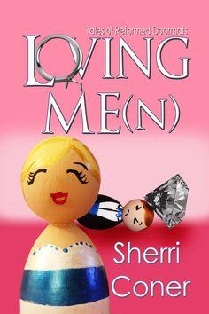 Sherri Coner is publishing again! Loving Me(n) will make you laugh - and relate!