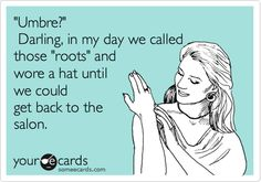 Funny Somewhat Topical Ecard: 'Umbre?' Darling, in my day we called those 'roots' and wore a hat until we could get back to the salon.