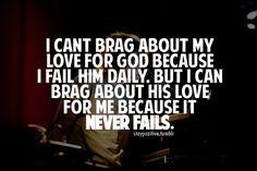 Your love NEVER fails.