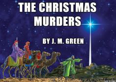 The Christmas Murders by J. M. Green  -Unraveling the gospel of Matthew's tale of wise men, a roving star, infanticide, and false prophecies.  Click to read at the Debunking Christianity blog.