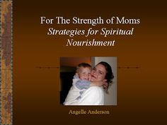 Creating a Christ-Centered Mormon Home - Pages From the Family Book of Scott and Angelle Anderson: For the strength of Moms