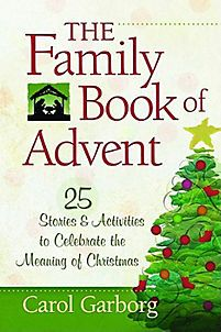 The Family Book of Advent: 25 Stories & Activities to Celebrate the Meaning of Christmas   Garborg, Carol   LifeWay Christian Fiction