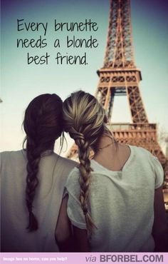 "@To ""my person""....Every brunette needs a blonde best friend....."