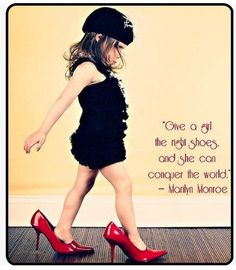 """Give a girl the right shoes and she can conquer the world."" - MM   Shoes <3"