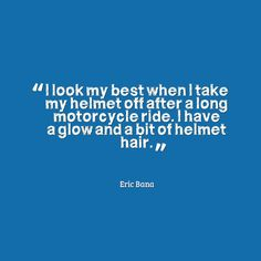 helmet hair, riding motorcycle quotes, quotes motorcycle, riding motorcycles, motorcycle rides, motorcycl ride, motorcycle riding hair
