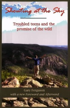 Shouting at the Sky, Troubled Teens and the Promise of the Wild by Gary Ferguson. $7.99. Publisher: Wildwords; updated version edition (February 17, 2011). 272 pages. Author: Gary Ferguson
