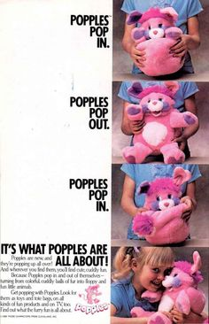 Popples. 1983-1988. Line of stuffed toys produced by Mattel.  - lol my popple didn't make it very far I ended up cutting mine up, for some reason I didn't care for my popples.