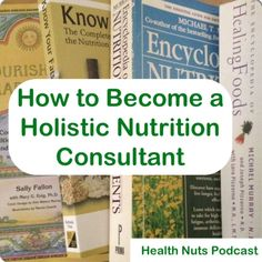How to Become a Holistic Nutritionist / http://www.grassfedgirl.com/health-nuts-podcast-10-how-to-become-a-holistic-nutritionist-or-nutrition-consultant/