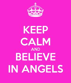KEEP CALM AND BELIEVE IN ANGELS