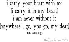"""i've been wanting to get the tattoo """"i carry your heart"""".....maybe someday i will be brave enough"""
