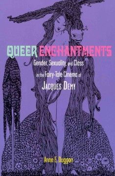 Queer enchantments : gender, sexuality, and class in the fairy-tale cinema of Jacques Demy - Examines director Jacques Demy's use of the fairy tale as a means to explore issues of gender, sexuality, and class.